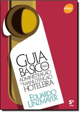 GUIA BASICO PARA ADMINISTRACAO DA MANUTENCAO HOTELEIRA - 4ª EDICAO