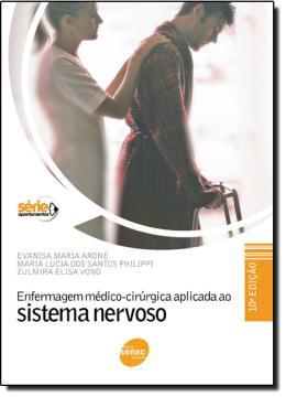 ENFERMAGEM MEDICO-CIRURGICA APLICADA AO SISTEMA NERVOSO - 10º ED