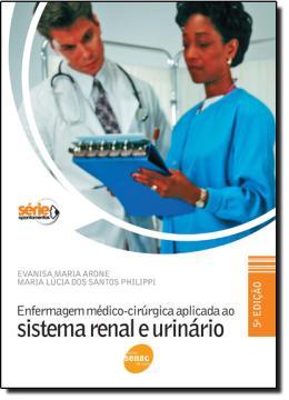 ENFERMAGEM MEDICO-CIRURGICA APLICADA AO SISTEMA RENAL E URINARIO - 5º ED