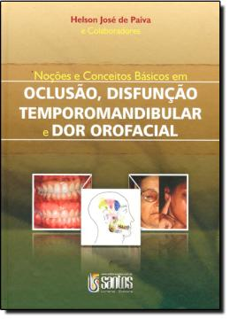 NOCOES E CONCEITOS BASICOS EM OCLUSAO, DISFUNCAO TEMPOROMANDIBULAR E DOR OROFACIAL
