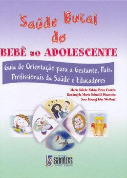 SAUDE BUCAL DO BEBE AO ADOLESCENTE   GUIA DE ORIENTACAO