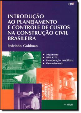 INTRODUCAO AO PLANEJAMENTO E CONTROLE DE CUSTOS NA CONSTRUCAO CIVIL BRASILEIRA - 4ª ED