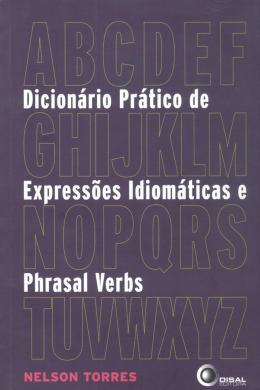 DICIONARIO PRATICO DE EXPRESSOES IDIOMATICAS E PHRASAL VERBS