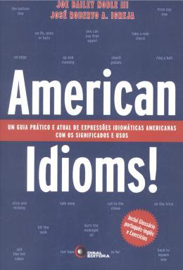 AMERICAN IDIOMS! - UM GUIA PRATICO E ATUAL DE EXPRESSOES IDIOMATICAS AMERICANAS COM OS SIGNIFICADOS E USOS