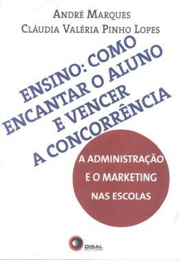 ENSINO - COMO ENCANTAR O ALUNO E VENCER A CONCORRENCIA - A ADMINISTRACAO E O MARKETING NAS ESCOLAS