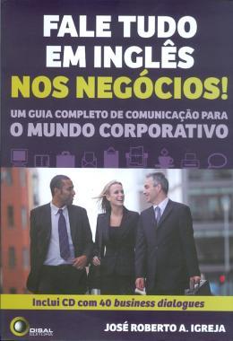 FALE TUDO EM INGLES NOS NEGOCIOS! - INCLUI CD COM 40 BUSINESS DIALOGUES