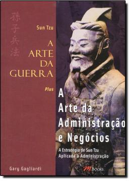SUN TZU - A ARTE DA GUERRA - A ARTE DA ADMINISTRACAO E NEGOCIOS