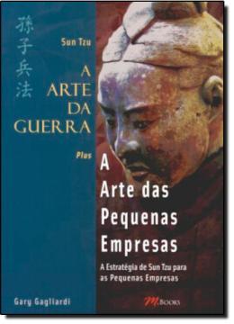 SUN TZU - A ARTE DA GUERRA - A ARTE DAS PEQUENAS EMPRESAS