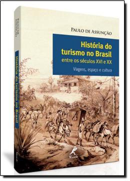 HISTORIA DO TURISMO NO BRASIL ENTRE OS SECULOS XVI E XX  - VIAGENS, ESPAÇO E CULTURA