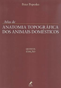 ATLAS DE ANATOMIA TOPOGRAFICA DOS ANIMAIS DOMESTICOS - 5ª ED