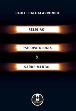 RELIGIAO, PSICOPATOLOGIA E SAUDE MENTAL