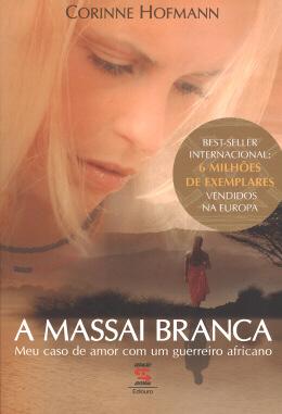 A MASSAI BRANCA - MEU CASO DE AMOR COM UM GUERREIRO AFRICANO