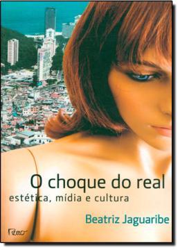 O CHOQUE DO REAL - ESTETICA, MIDIA E CULTURA