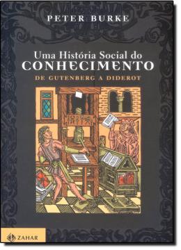 HISTORIA SOCIAL DO CONHECIMENTO - UMA - DE GUTEMBERG A DIDEROT