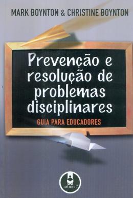 PREVENCAO E RESOLUCAO DE PROBLEMAS DISCIPLINARES - GUIA PARA EDUCADORES