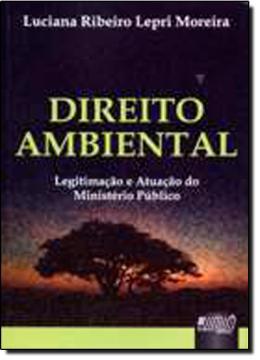 DIREITO AMBIENTAL: LEGITIMACAO E ATUACAO DO MINISTERIO PUBLICO 1ª EDICAO