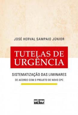 TUTELAS DE URGENCIA - SISTEMATIZACAO DAS LIMINARES DE ACORDO COM O PROJETO DE NOVO CPC