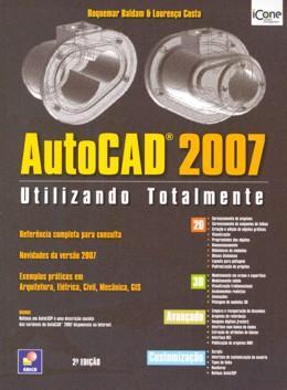 AUTOCAD 2007 - UTILIZANDO TOTALMENTE 2º EDICAO