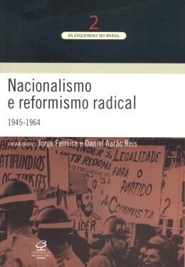 NACIONALISMO E REFORMISMO RADICAL  (1945-1964)