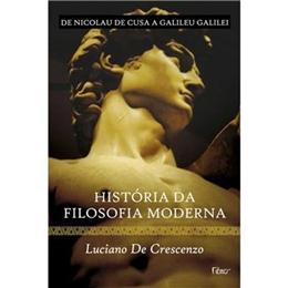 HISTORIA DA FILOSOFIA MODERNA - DE NICOLAU DE CUSA A GALILEU GALILEI
