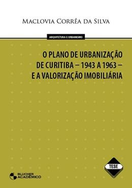 PLANO DE URBANIZACAO DE CURITIBA - 1943 A 1963 - E A VALORIZACAO IMOBILIARIA