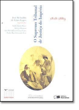 SUPREMO TRIBUNAL DE JUSTICA DO IMPERIO (1828-1889) SERIE PRODUCAO CIENTIFICA - DDJ