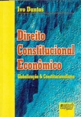 DIREITO CONSTITUCIONAL ECONOMICO - GLOBALIZACAO E CONSTITUCIONALISMO