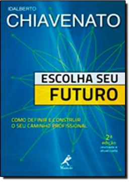 ESCOLHA SEU FUTURO - COMO DEFINIR E CONSTRUIR O SEU CAMINHO PROFISSIONAL - 2ª ED