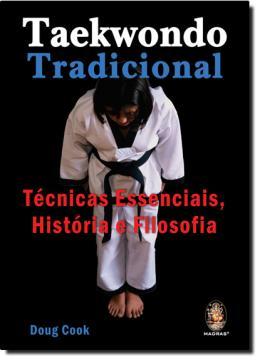 TAEKWONDO TRADICIONAL - TECNICAS ESESSENCIAIS, HISTORIA E FILOSOFIA