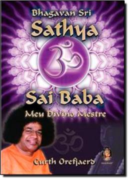 BHAGAVAN SRI SATHYA SAI BABA - MEU DIVINO MESTRE