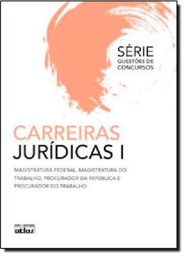 CARREIRAS JURIDICAS I - MAGISTRATURA FEDERAL, MAGISTRATURA DO TRABALHO, PROCURADOR DA REPÚBLICA E PROCURADOR DO TRABALHO