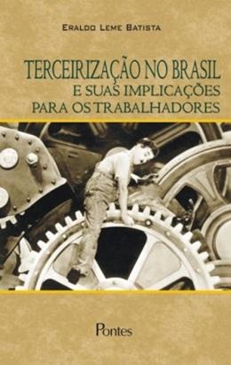 TERCEIRIZACAO NO BRASIL E SUAS IMPLICACOES PARA OS TRABALHADORES  - 2ª ED.