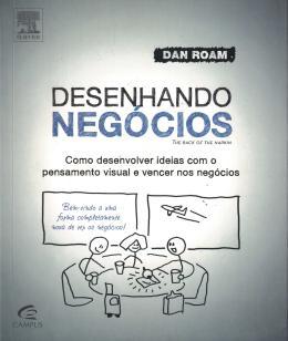 DESENHANDO NEGOCIOS - COMO DESENVOLVER IDEIAS COM O PENSAMENTO VISUAL E VENCER NOS NEGOCIOS