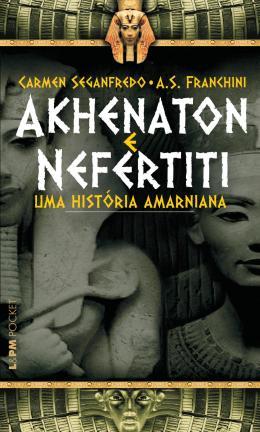 AKHENATON E NEFERTITI - UMA HISTORIA AMARNIANA