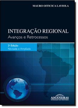 INTEGRACAO REGIONAL - AVANCOS E RETROCESSOS - 2º ED
