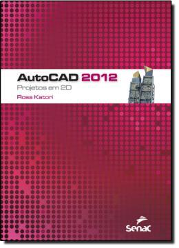 AUTOCAD 2012 - PROJETOS EM 2D