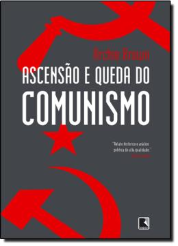 ASCENSAO E QUEDA DO COMUNISMO