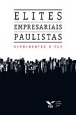 ELITES EMPRESARIAIS PAULISTAS: DEPOIMENTOS A FGV