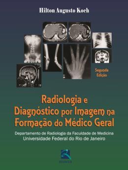 RADIOLOGIA E DIAGNOSTICO POR IMAGEM NA FORMACAO DO MEDICO GERAL - 2ª ED