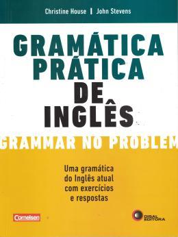 GRAMATICA PRATICA DE INGLES - UMA GRAMATICA DO INGLES ATUAL COM EXERCICIOS E RESPOSTAS