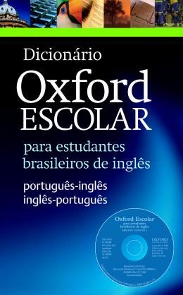 DICIONARIO OXFORD ESCOLAR PARA ESTUDANTES BRASILEIROS DE INGLES - PORTUGUES / INGLES - INGLES / PORTUGUES WITH CD-ROM - NOVA ORTOGRAFIA