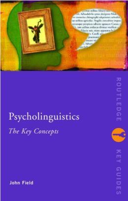 PSYCHOLINGUISTICS - THE KEY CONCEPTS