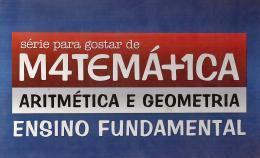 PARA GOSTAR DE MATEMATICA - ARITMETICA E GEOMETRIA