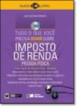 TUDO O QUE VOCE PRECISA OUVIR SOBRE IMPOSTO DE RENDA - PESSOA FISICA