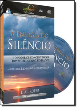 ENERGIA DO SILENCIO, A - E O PODER DE CONCETRACAO DOS SEGREDOS NAO REVELADOS - UM EXERCICIO PARA O AUTOCONTROLE