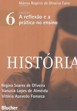 HISTORIA - VOL. 6 - COLECAO A REFLEXAO E A PRATICA NO ENSINO