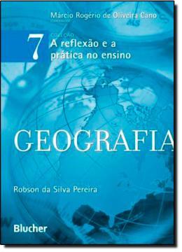 GEOGRAFIA - VOL. 7 - COLECAO - A REFLEXAO E A PRATICA NO ENSINO