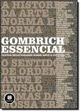 GOMBRICH ESSENCIAL - TEXTOS SELECIONADOS SOBRE ARTE E CULTURA