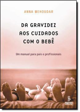 DA GRAVIDEZ AOS CUIDADOS COM O BEBE
