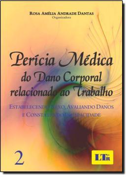 PERICIA MEDICA DO DANO CORPORAL RELACIONADO AO TRABALHO - VOL. 2
